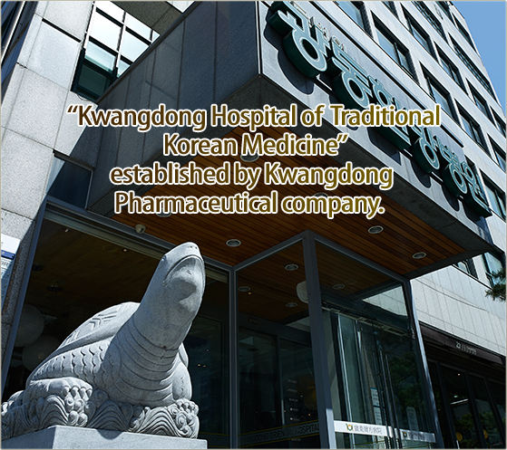 """Kwangdong Hospital of  Traditional Korean Medicine"" established by Kwangdong Pharmaceutical company."